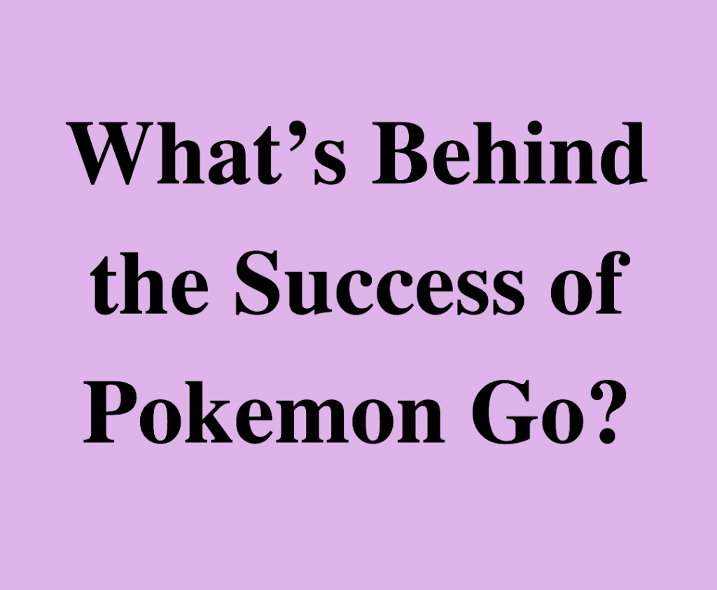 What's Behind the Success of Pokemon Go?