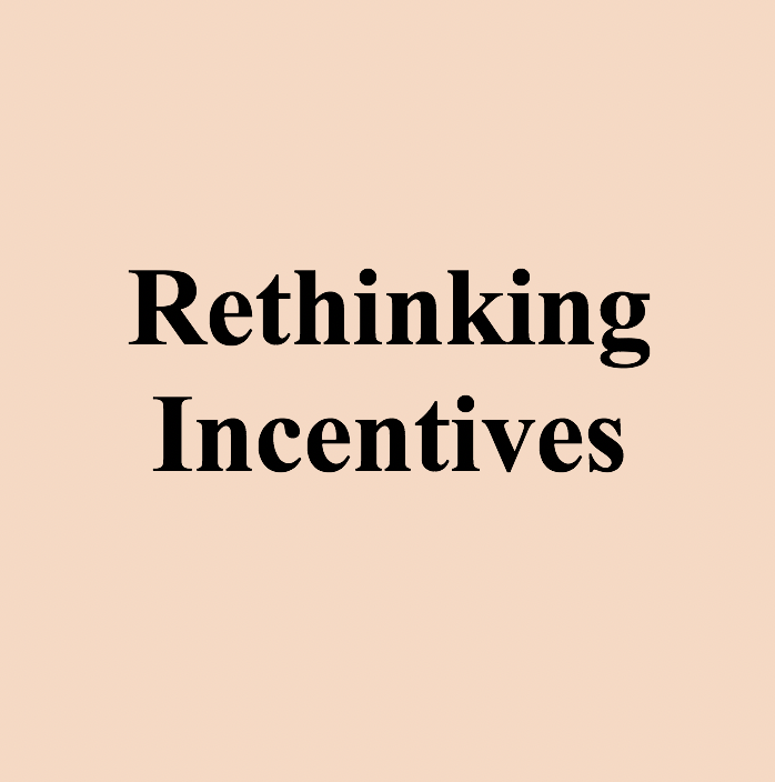Rethinking Incentives